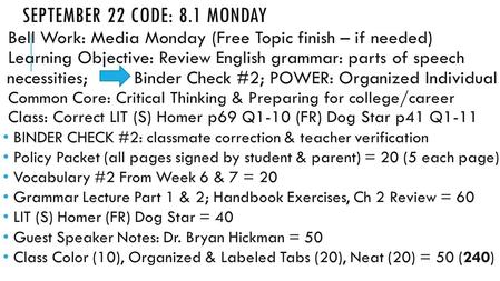 SEPTEMBER 22 CODE: 8.1 MONDAY Bell Work: Media Monday (Free Topic finish – if needed) Learning Objective: Review English grammar: parts of speech necessities;