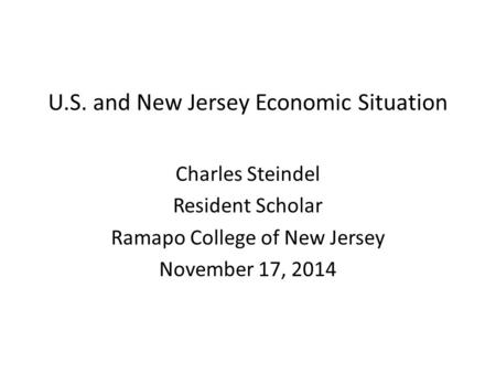 U.S. and New Jersey Economic Situation Charles Steindel Resident Scholar Ramapo College of New Jersey November 17, 2014.