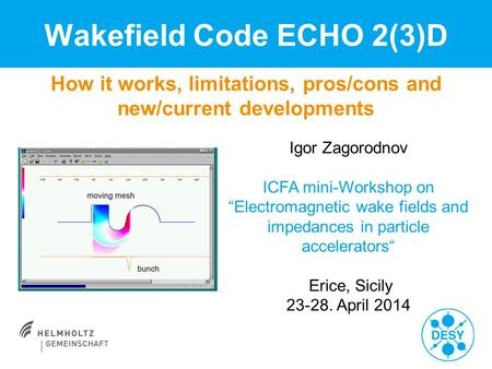 "How it works, limitations, pros/cons and new/current developments Wakefield Code ECHO 2(3)D Igor Zagorodnov ICFA mini-Workshop on ""Electromagnetic wake."