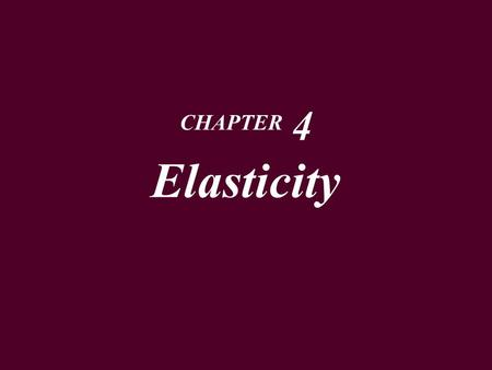 CHAPTER 4 Elasticity. The Responsiveness of the Quantity Demanded to Price  When price rises, quantity demanded decreases.  The question is how much.