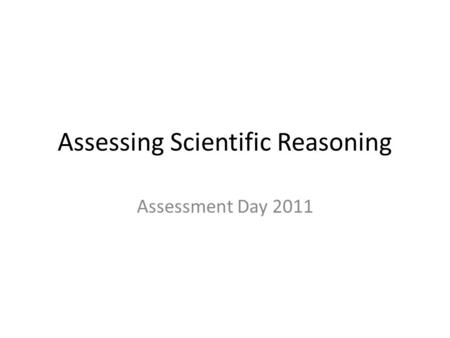 Assessing Scientific Reasoning Assessment Day 2011.