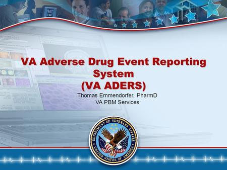 1 VA Adverse Drug Event Reporting System (VA ADERS) Thomas Emmendorfer, PharmD VA PBM Services.
