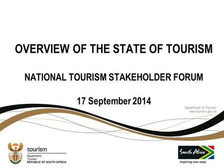 Department of Tourism www.tourism.gov.za Department of Tourism www.tourism.gov.za OVERVIEW OF THE STATE OF TOURISM NATIONAL TOURISM STAKEHOLDER FORUM 17.