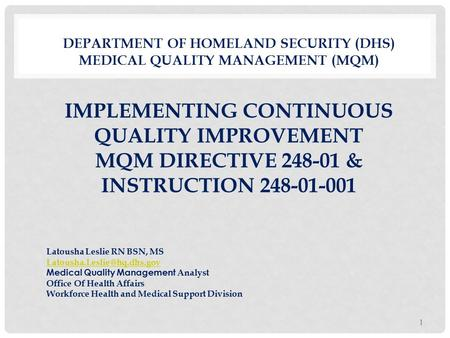 DEPARTMENT OF HOMELAND SECURITY (DHS) MEDICAL QUALITY MANAGEMENT (MQM) IMPLEMENTING CONTINUOUS QUALITY IMPROVEMENT MQM DIRECTIVE 248-01 & INSTRUCTION 248-01-001.