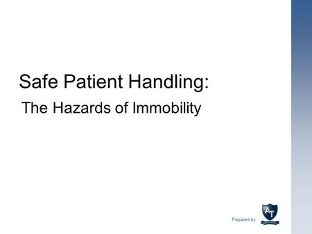 Safe Patient Handling: Prepared by : The Hazards of Immobility.