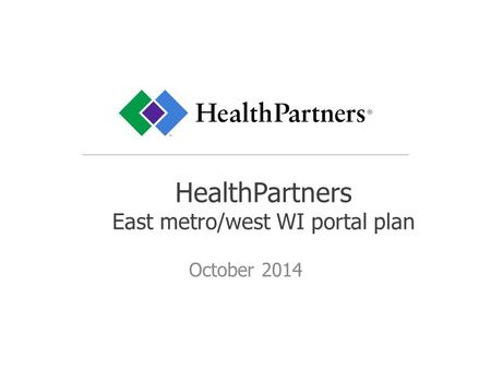 HealthPartners East metro/west WI portal plan October 2014.