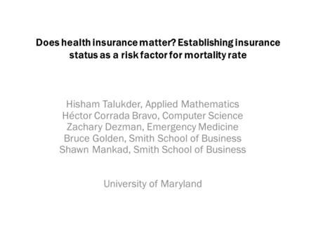 Does health insurance matter? Establishing insurance status as a risk factor for mortality rate Hisham Talukder, Applied Mathematics Héctor Corrada Bravo,