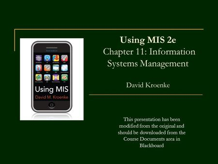 Using MIS 2e Chapter 11: Information Systems Management David Kroenke