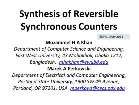 Synthesis of Reversible Synchronous Counters Mozammel H A Khan Department of Computer Science and Engineering, East West University, 43 Mohakhali, Dhaka.