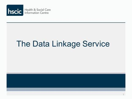 The Data Linkage Service 1. New service launched in September 2012 Brought together two established data linkage services with over 50 years' experience.