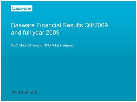 January 26, 2010 Basware Financial Results Q4/2009 and full year 2009 CEO Ilkka Sihvo and CFO Mika Harjuaho 1.