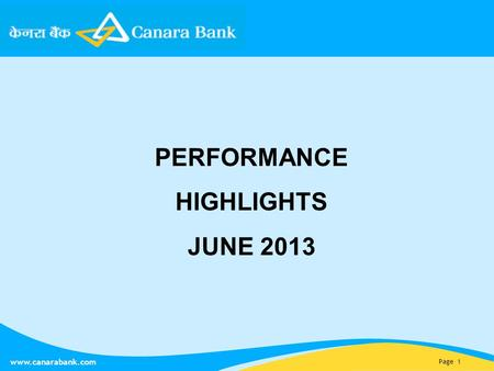 Page 1 www.canarabank.com PERFORMANCE HIGHLIGHTS JUNE 2013.