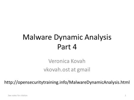 Malware Dynamic Analysis Part 4 Veronica Kovah vkovah.ost at gmail See notes for citation1