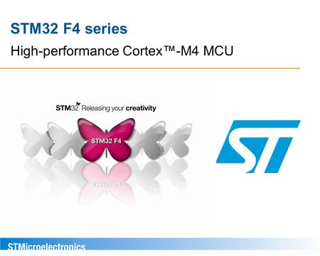 High-performance Cortex™-M4 MCU STM32 F4 series. Announcement highlights The STM32 F4 series brings to the market the world's highest performance Cortex™-M.