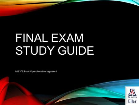 Final Exam Study Guide MIS 373: Basic Operations Management.