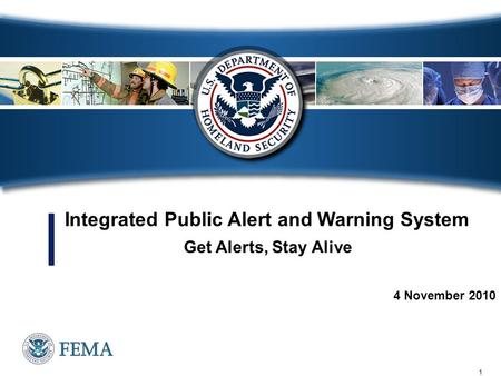 1 4 November 2010 Integrated Public Alert and Warning System Get Alerts, Stay Alive.