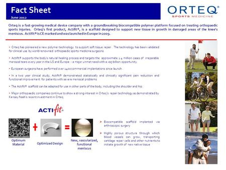 Orteq is a fast-growing medical device company with a groundbreaking biocompatible polymer platform focused on treating orthopaedic sports injuries. Orteq's.