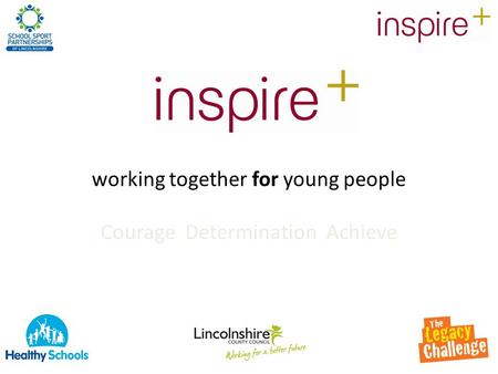 Working together for young people Courage Determination Achieve.