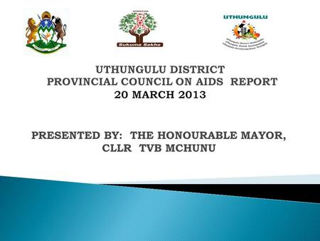 PRESENTED BY: THE HONOURABLE MAYOR, CLLR TVB MCHUNU.