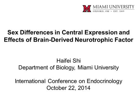 Sex Differences in Central Expression and Effects of Brain-Derived Neurotrophic Factor Haifei Shi Department of Biology, Miami University International.