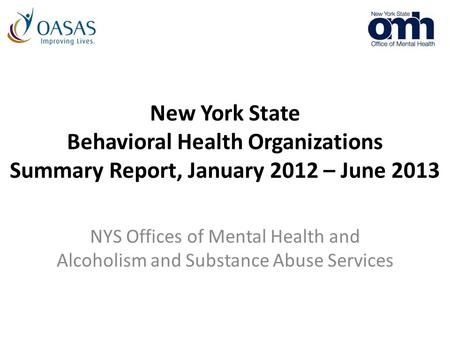 New York State Behavioral Health Organizations Summary Report, January 2012 – June 2013 NYS Offices of Mental Health and Alcoholism and Substance Abuse.