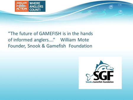 "The future of GAMEFISH is in the hands of informed an ""The future of GAMEFISH is in the hands of informed anglers…."" William Mote Founder, Snook & Gamefish."