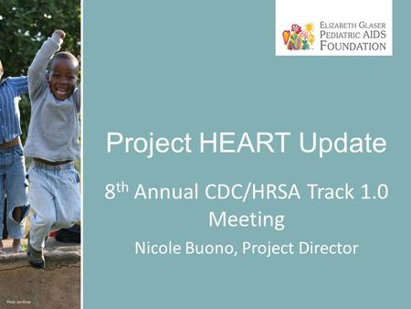 Project HEART Update 8 th Annual CDC/HRSA Track 1.0 Meeting Nicole Buono, Project Director.