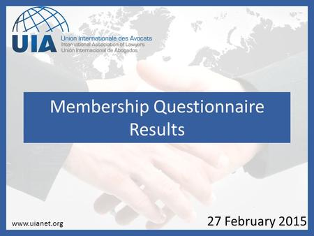 Membership Questionnaire Results 27 February 2015 www.uianet.org.