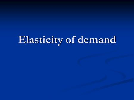 Elasticity of demand Which one is the most elastic if I apply the same force on them?