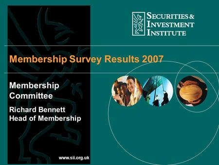 Www.sii.org.uk Membership Survey Results 2007 Membership Committee Richard Bennett Head of Membership.