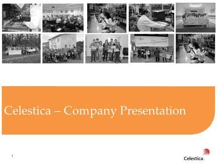 1 Celestica – Company Presentation. 2 Today… $ 5.8 billion in revenue 20 locations in 14 countries 28,000 Employees worldwide Focused on serving the world's.