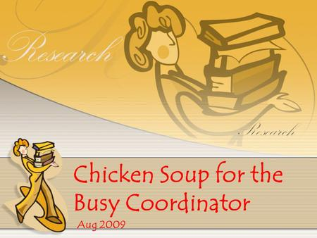 Chicken Soup for the Busy Coordinator Aug 2009. Scenario: Aim: Randomised, double-blind, phase III clinical trial to compare the safety and efficacy of.