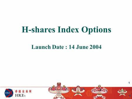 1 H-shares Index Options Launch Date : 14 June 2004 1.