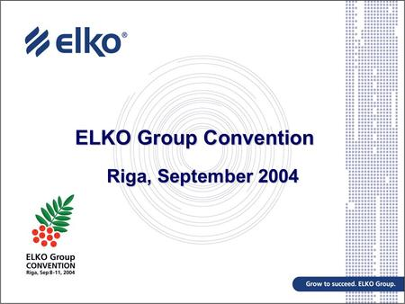 ELKO Group Convention Riga, September 2004. Agenda Regional Economic Overview CEE and EU effect Russian Market Elko Group Update Future developments.