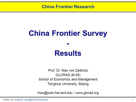 © Max von Zedtwitz, China Frontier Research 1 China Frontier Survey - Results Prof. Dr. Max von Zedtwitz GLORAD (B-55) School of Economics.