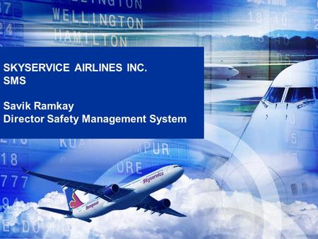 SKYSERVICE AIRLINES INC. SMS Savik Ramkay Director Safety Management System.