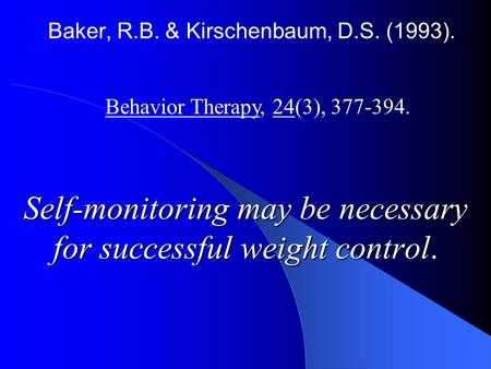 Baker, R.B. & Kirschenbaum, D.S. (1993). Self-monitoring may be necessary for successful weight control. Behavior Therapy, 24(3), 377-394.