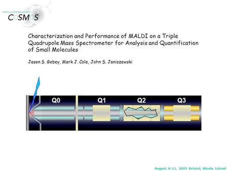 August 8-11, 2005 Bristol, Rhode Island Characterization and Performance of MALDI on a Triple Quadrupole Mass Spectrometer for Analysis and Quantification.