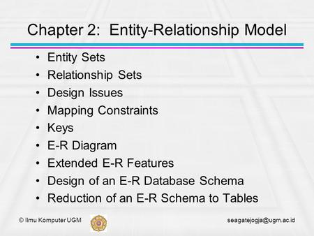 © Ilmu Komputer UGM Chapter 2: Entity-Relationship Model Entity Sets Relationship Sets Design Issues Mapping Constraints Keys E-R.