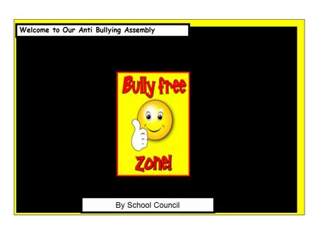 Content Welcome to Our Anti Bullying Assembly By School Council.