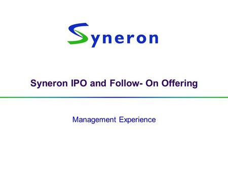 Syneron IPO and Follow- On Offering Management Experience.