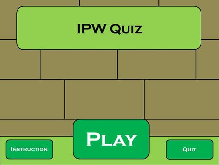 Play Quit Instruction IPW Quiz. Q1. to Q5. are MCQ questions. Click the correct answer.. For Q6, fill in the blank. IPW Quiz Governments.