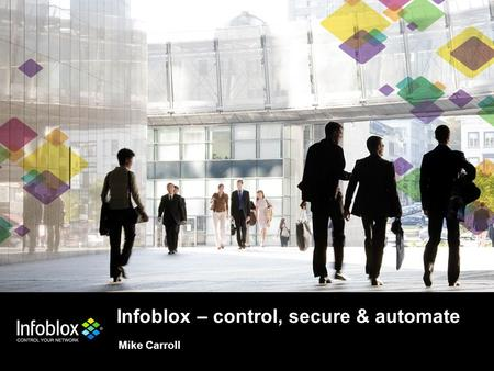 © 2011 Infoblox Inc. All Rights Reserved. Infoblox – control, secure & automate Mike Carroll.