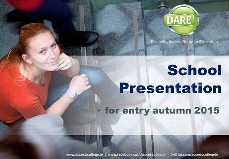 School Presentation for entry autumn 2015. Would YOU like to go to college? Where would YOU like to go?