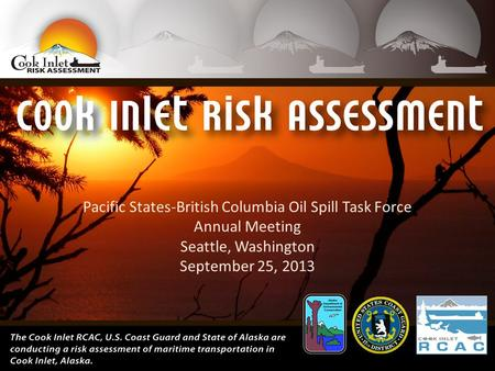 Pacific States-British Columbia Oil Spill Task Force Annual Meeting Seattle, Washington September 25, 2013.