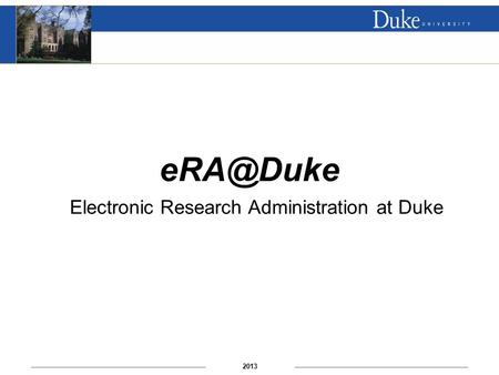 2013 Electronic Research Administration at Duke.