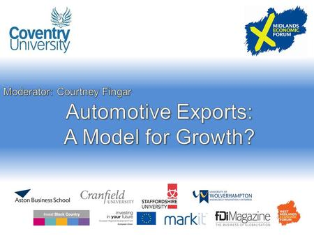 Auto Exports – a Model for Growth? Midlands Economic Forum Professor David Bailey Aston Business School.