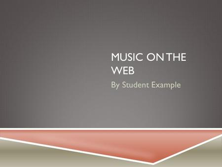 Music on the Web By Student Example.