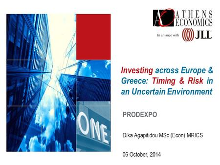 Investing across Europe & Greece: Timing & Risk in an Uncertain Environment PRODEXPO 06 October, 2014 Dika Agapitidou MSc (Econ) MRICS.
