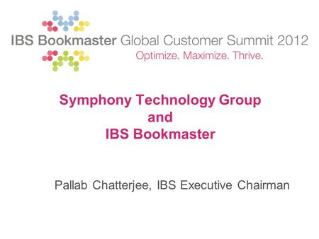 Symphony Technology Group and IBS Bookmaster Pallab Chatterjee, IBS Executive Chairman.